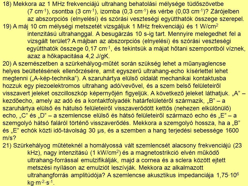 18) Mekkora az 1 MHz frekvenciájú ultrahang behatolási mélysége tüdőszövetbe (7 cm -1 ), csontba (3 cm -1 ), izomba (0,3 cm -1 ) és vérbe (0,03 cm -1