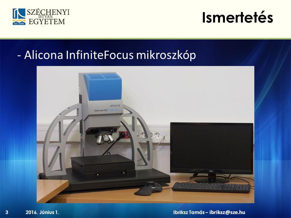 - Alicona InfiniteFocus mikroszkóp 2016. Június 1.3 Ismertetés Ibriksz Tamás – ibriksz@sze.hu
