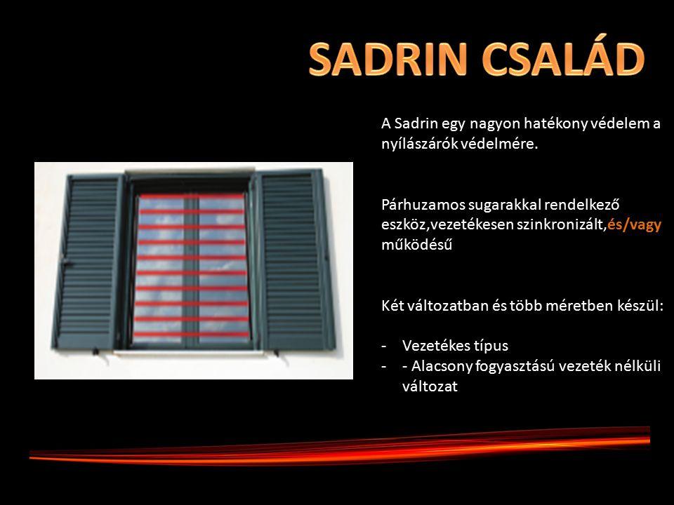 A Sadrin egy nagyon hatékony védelem a nyílászárók védelmére. Párhuzamos sugarakkal rendelkező eszköz,vezetékesen szinkronizált,és/vagy működésű Két v