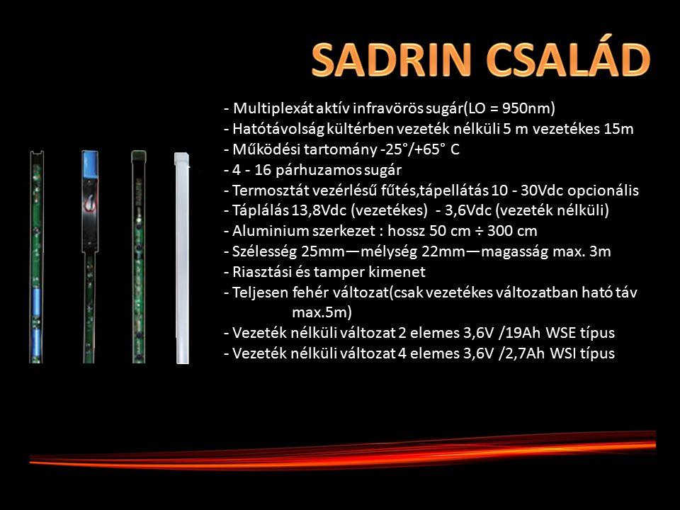 - Multiplexát aktív infravörös sugár(LO = 950nm) - Hatótávolság kültérben vezeték nélküli 5 m vezetékes 15m - Működési tartomány -25°/+65° C - 4 - 16 párhuzamos sugár - Termosztát vezérlésű fűtés,tápellátás 10 - 30Vdc opcionális - Táplálás 13,8Vdc (vezetékes) - 3,6Vdc (vezeték nélküli) - Aluminium szerkezet : hossz 50 cm ÷ 300 cm - Szélesség 25mm—mélység 22mm—magasság max.