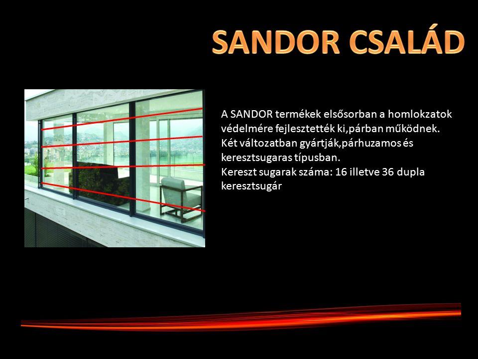 A SANDOR termékek elsősorban a homlokzatok védelmére fejlesztették ki,párban működnek. Két változatban gyártják,párhuzamos és keresztsugaras típusban.