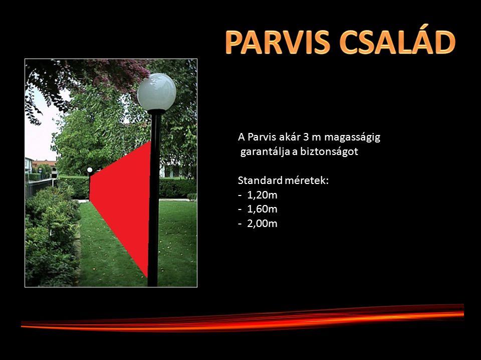 A Parvis akár 3 m magasságig garantálja a biztonságot Standard méretek: - 1,20m - 1,60m - 2,00m