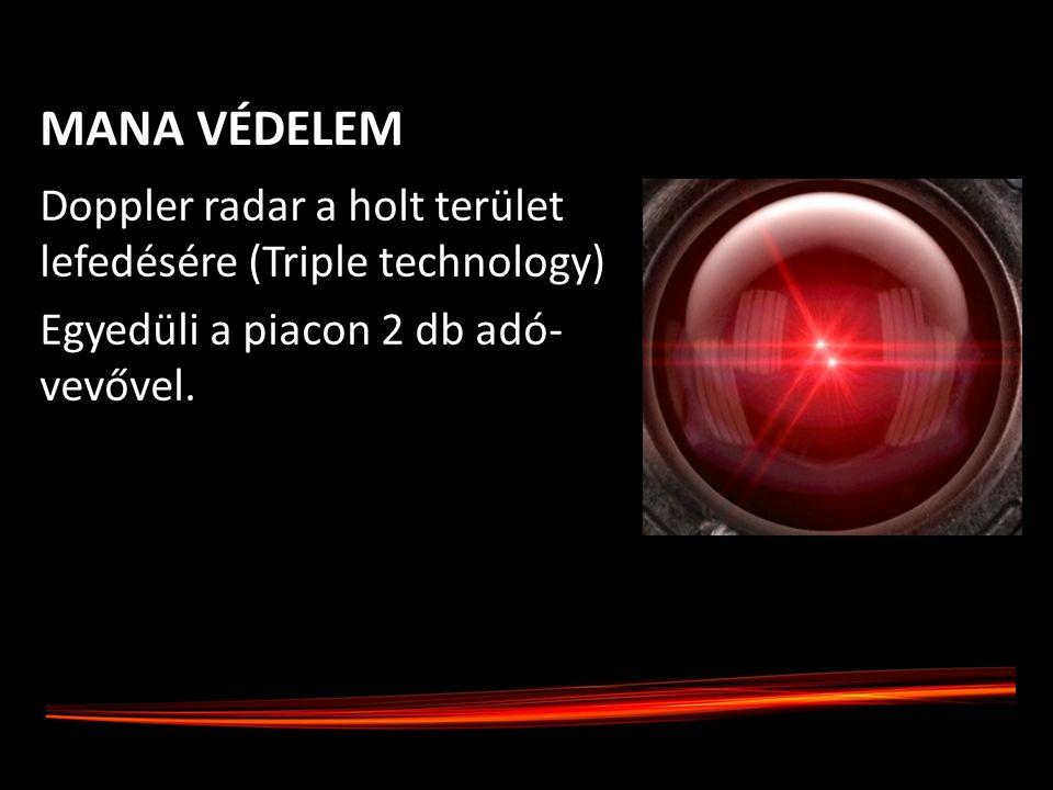 Doppler radar a holt terület lefedésére (Triple technology) Egyedüli a piacon 2 db adó- vevővel. MANA VÉDELEM