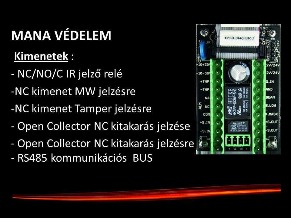 ·Kimenetek : - NC/NO/C IR jelző relé -NC kimenet MW jelzésre -NC kimenet Tamper jelzésre - Open Collector NC kitakarás jelzése - Open Collector NC kit