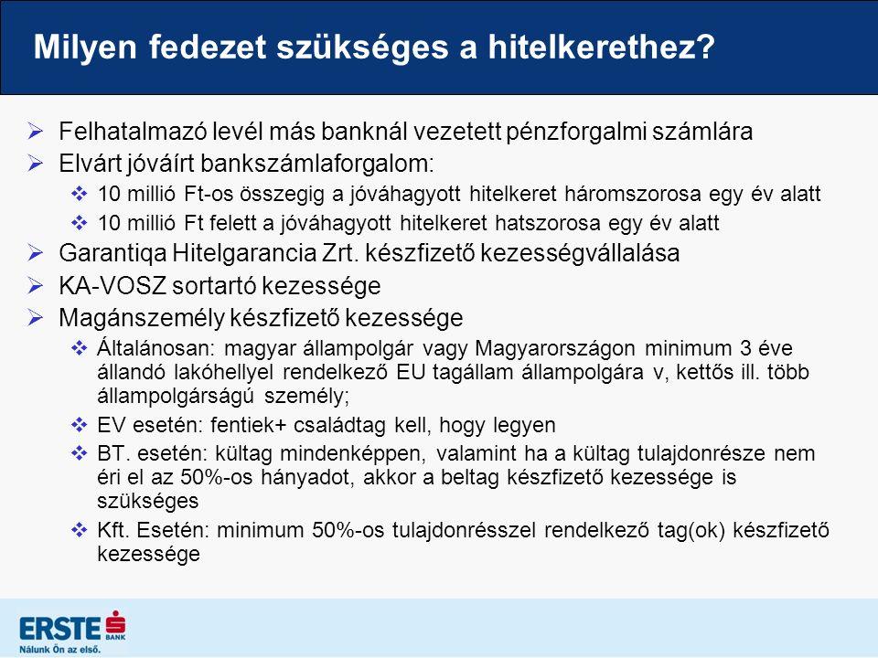 Milyen fedezet szükséges a hitelkerethez?  Felhatalmazó levél más banknál vezetett pénzforgalmi számlára  Elvárt jóváírt bankszámlaforgalom:  10 mi