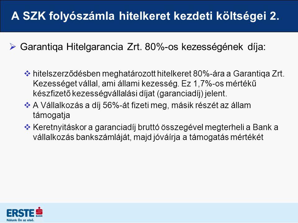 A SZK folyószámla hitelkeret kezdeti költségei 2.  Garantiqa Hitelgarancia Zrt. 80%-os kezességének díja:  hitelszerződésben meghatározott hitelkere