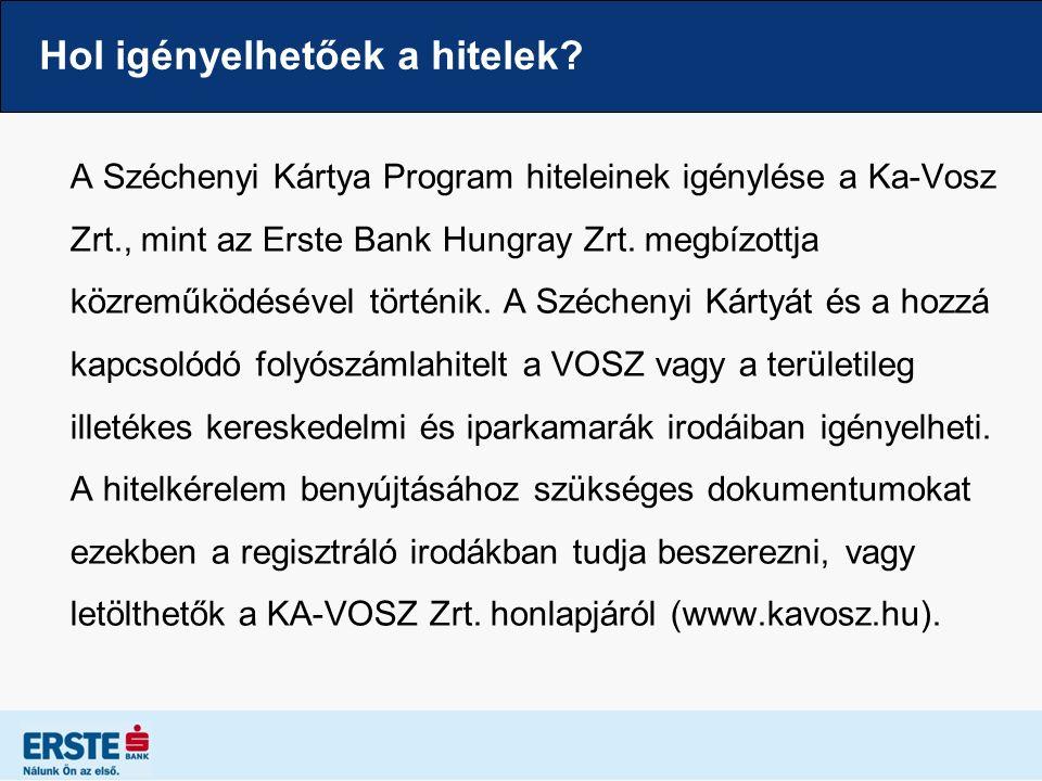 Hol igényelhetőek a hitelek? A Széchenyi Kártya Program hiteleinek igénylése a Ka-Vosz Zrt., mint az Erste Bank Hungray Zrt. megbízottja közreműködésé