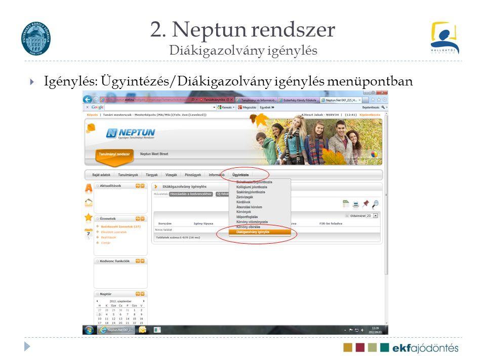 2. Neptun rendszer Diákigazolvány igénylés  Igénylés: Ügyintézés/Diákigazolvány igénylés menüpontban