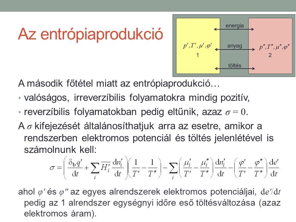 Az entrópiaprodukció A második főtétel miatt az entrópiaprodukció… valóságos, irreverzíbilis folyamatokra mindig pozitív, reverzíbilis folyamatokban pedig eltűnik, azaz σ = 0.