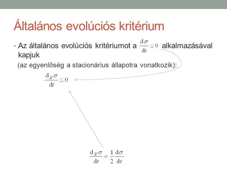 Általános evolúciós kritérium Az általános evolúciós kritériumot a alkalmazásával kapjuk (az egyenlőség a stacionárius állapotra vonatkozik):