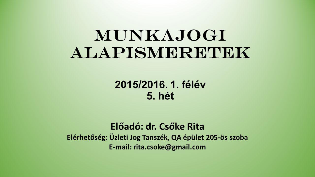 Munkajogi alapismeretek 2015/2016. 1. félév 5. hét Előadó: dr.