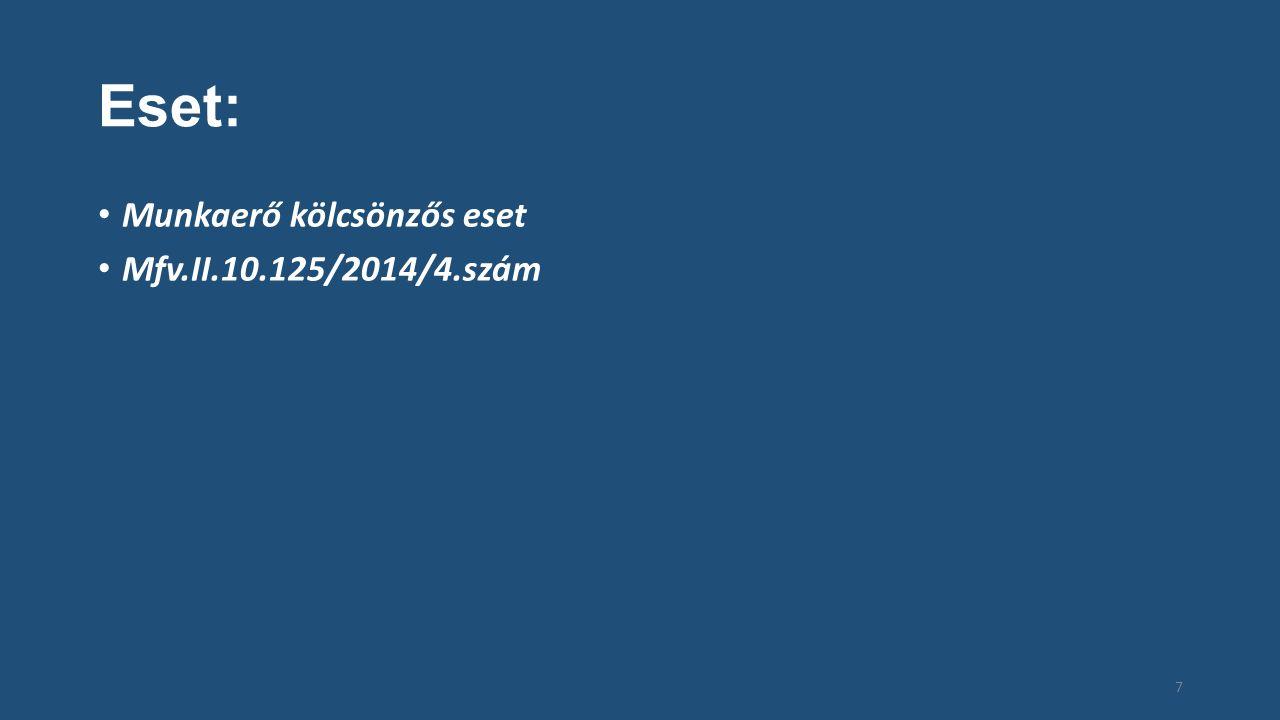 Eset: Munkaerő kölcsönzős eset Mfv.II.10.125/2014/4.szám 7