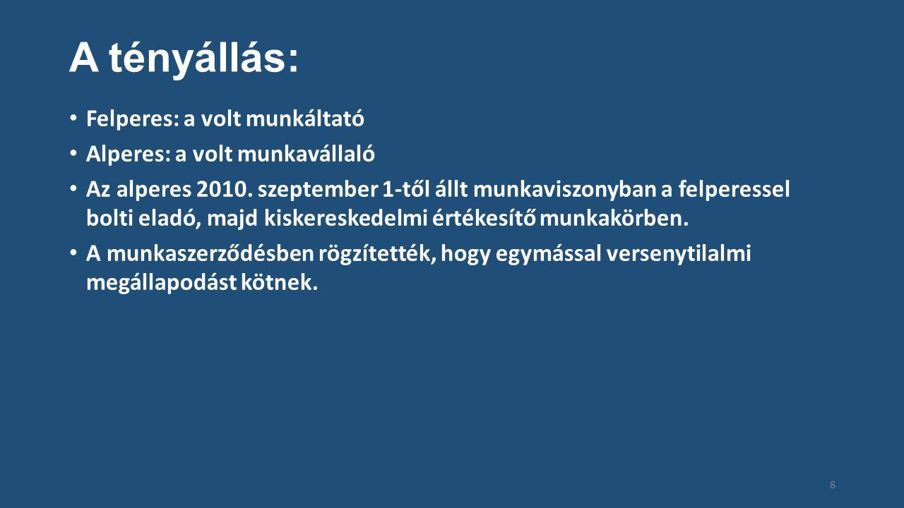 A tényállás: Felperes: a volt munkáltató Alperes: a volt munkavállaló Az alperes 2010.