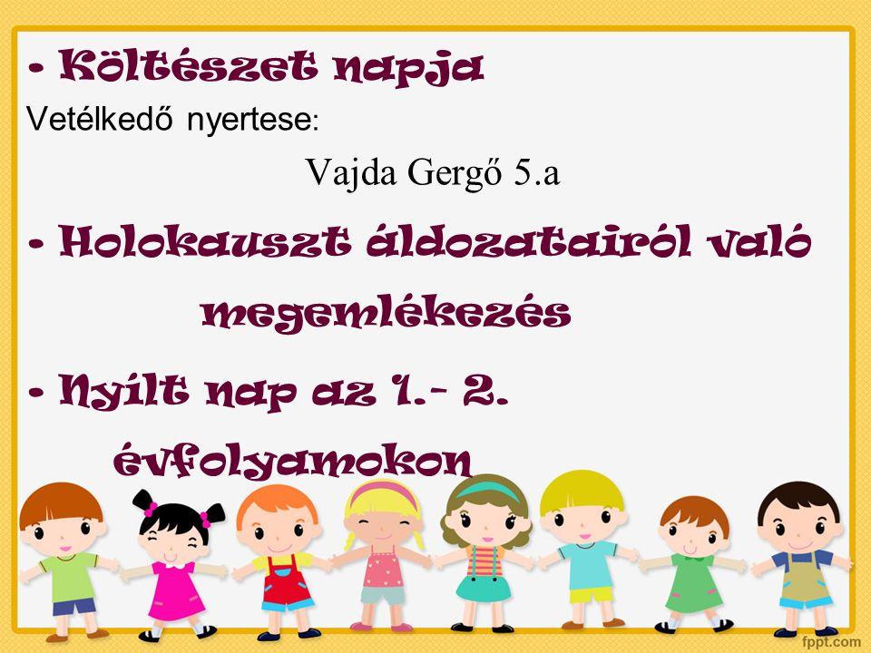 Költészet napja Vetélkedő nyertese : Vajda Gergő 5.a Holokauszt áldozatairól való megemlékezés Nyílt nap az 1.- 2.