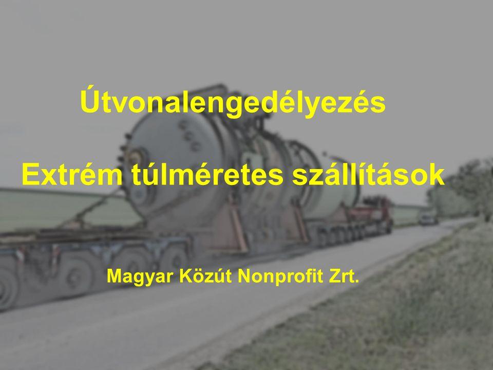Útvonalengedélyezés Extrém túlméretes szállítások Magyar Közút Nonprofit Zrt.