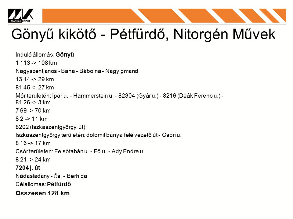 Gönyű kikötő - Pétfürdő, Nitorgén Művek Induló állomás: Gönyű 1 113 -> 108 km Nagyszentjános - Bana - Bábolna - Nagyigmánd 13 14 -> 29 km 81 45 -> 27 km Mór területén: Ipar u.