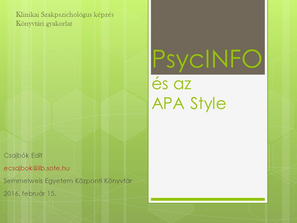 PsycINFO és az APA Style Csajbók Edit ecsajbok@lib.sote.hu Semmelweis Egyetem Központi Könyvtár 2016. február 15. Klinikai Szakpszichológus képzés Kön