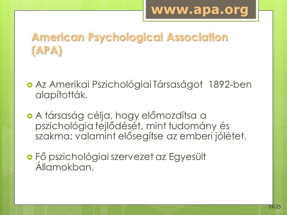 American Psychological Association (APA)  Az Amerikai Pszichológiai Társaságot 1892-ben alapították.  A társaság célja, hogy előmozdítsa a pszicholó