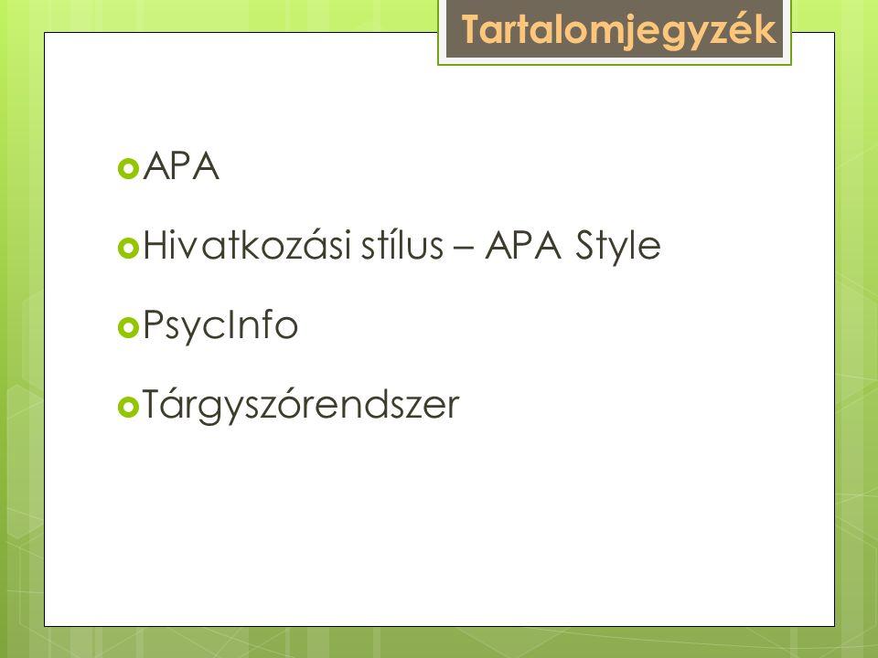  APA  Hivatkozási stílus – APA Style  PsycInfo  Tárgyszórendszer Tartalomjegyzék