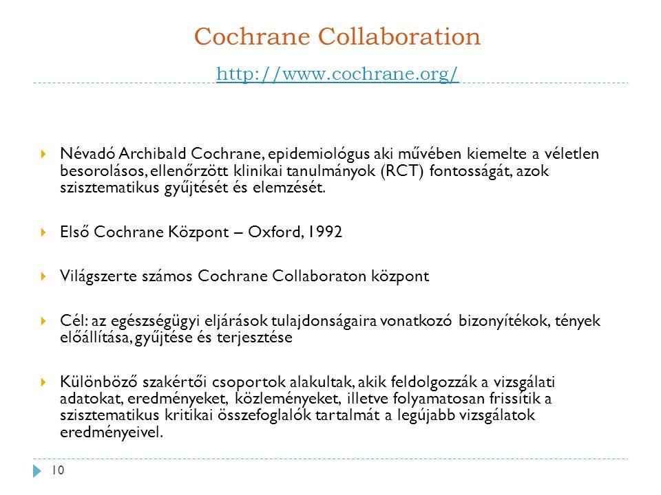 Cochrane Collaboration http://www.cochrane.org/ http://www.cochrane.org/  Névadó Archibald Cochrane, epidemiológus aki művében kiemelte a véletlen besorolásos, ellenőrzött klinikai tanulmányok (RCT) fontosságát, azok szisztematikus gyűjtését és elemzését.