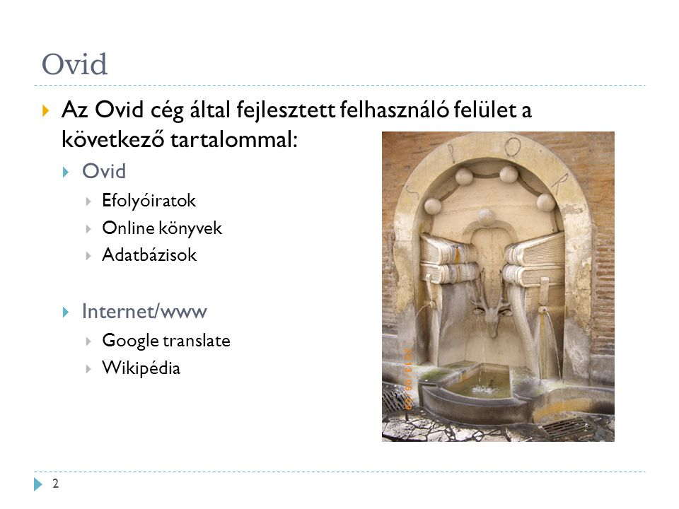 Ovid  Az Ovid cég által fejlesztett felhasználó felület a következő tartalommal:  Ovid  Efolyóiratok  Online könyvek  Adatbázisok  Internet/www  Google translate  Wikipédia 2