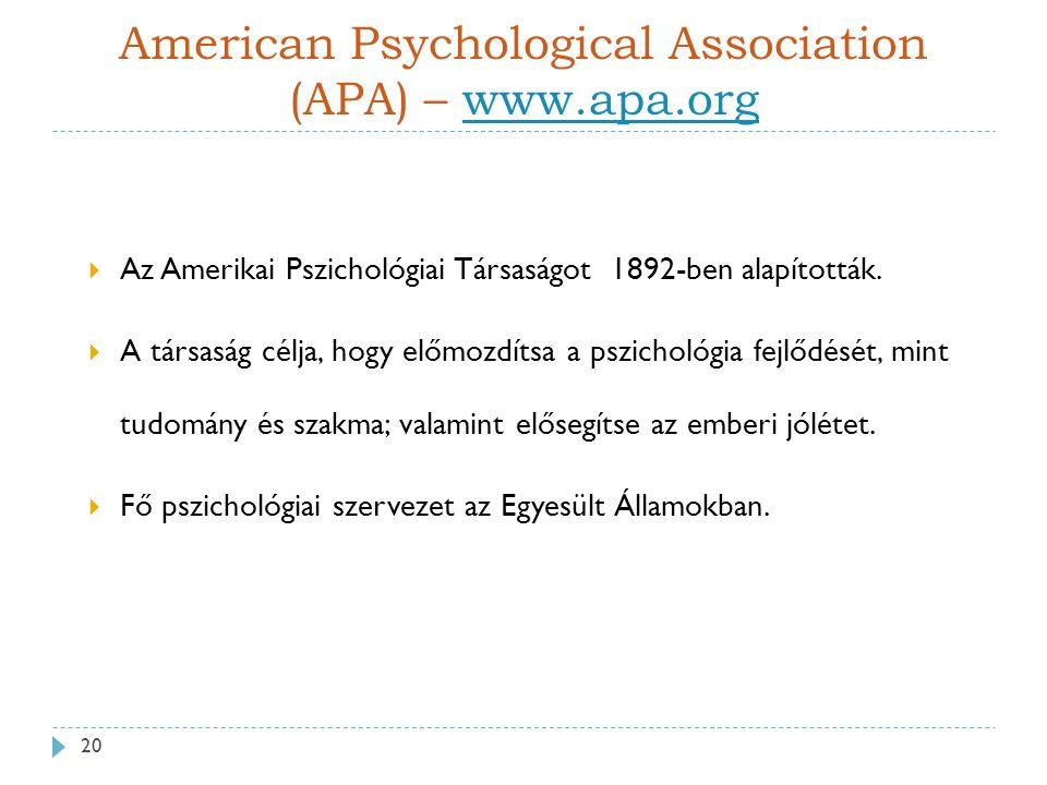 American Psychological Association (APA) – www.apa.orgwww.apa.org  Az Amerikai Pszichológiai Társaságot 1892-ben alapították.