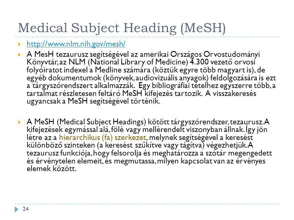 Medical Subject Heading (MeSH)  http://www.nlm.nih.gov/mesh/ http://www.nlm.nih.gov/mesh/  A MesH tezaurusz segítségével az amerikai Országos Orvostudományi Könyvtár, az NLM (National Library of Medicine) 4.300 vezető orvosi folyóiratot indexel a Medline számára (köztük egyre több magyart is), de egyéb dokumentumok (könyvek, audiovizuális anyagok) feldolgozására is ezt a tárgyszórendszert alkalmazzák.