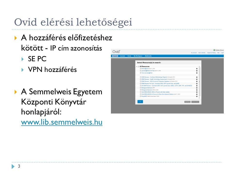Ovid elérési lehetőségei  A hozzáférés előfizetéshez kötött - IP cím azonosítás  SE PC  VPN hozzáférés  A Semmelweis Egyetem Központi Könyvtár honlapjáról: www.lib.semmelweis.hu www.lib.semmelweis.hu 3