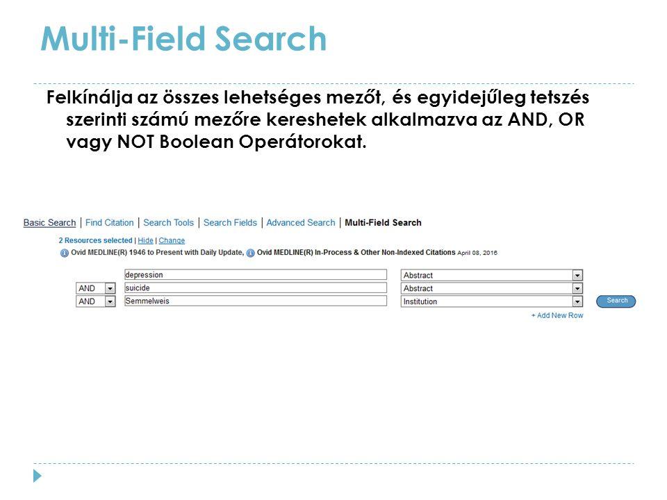 Multi-Field Search Felkínálja az összes lehetséges mezőt, és egyidejűleg tetszés szerinti számú mezőre kereshetek alkalmazva az AND, OR vagy NOT Boolean Operátorokat.