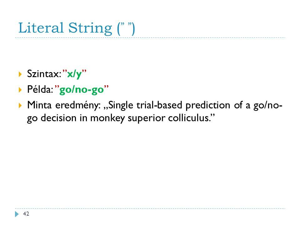 "Literal String ( "" "" )  Szintax: x/y  Példa: go/no-go  Minta eredmény: ""Single trial-based prediction of a go/no- go decision in monkey superior colliculus. 42"