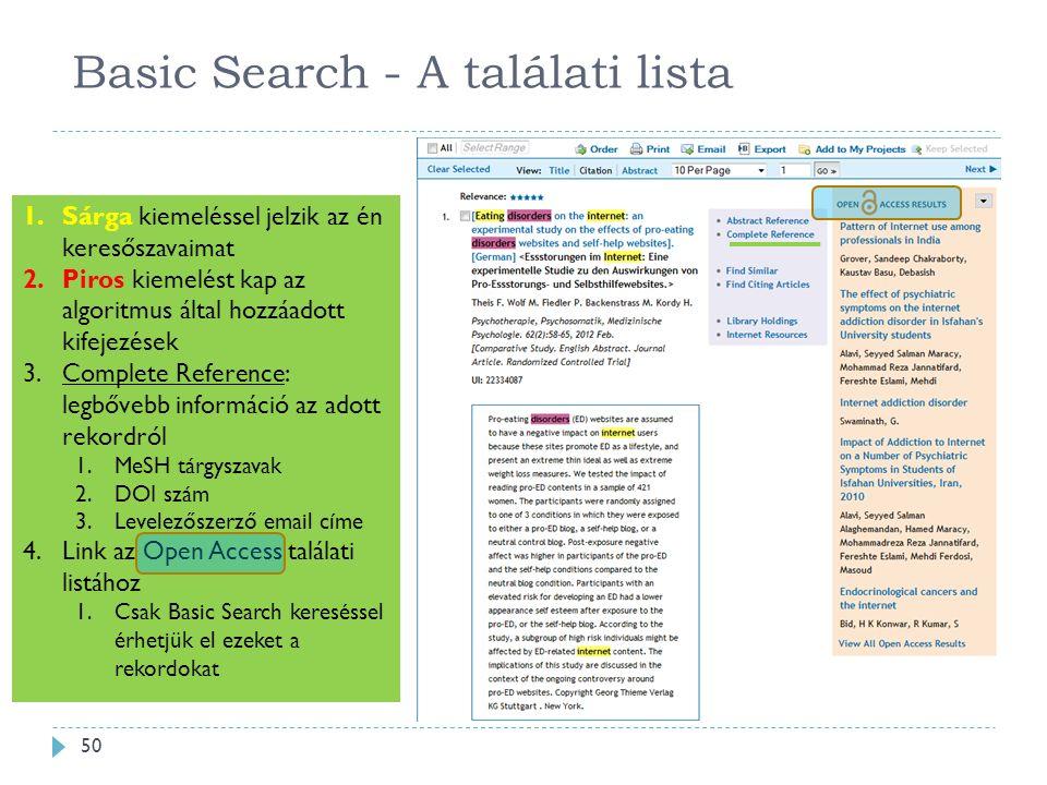 Basic Search - A találati lista 50 1.Sárga kiemeléssel jelzik az én keresőszavaimat 2.Piros kiemelést kap az algoritmus által hozzáadott kifejezések 3.Complete Reference: legbővebb információ az adott rekordról 1.MeSH tárgyszavak 2.DOI szám 3.Levelezőszerző email címe 4.Link az Open Access találati listához 1.Csak Basic Search kereséssel érhetjük el ezeket a rekordokat