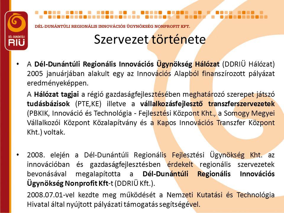 Szervezet története A Dél-Dunántúli Regionális Innovációs Ügynökség Hálózat (DDRIÜ Hálózat) 2005 januárjában alakult egy az Innovációs Alapból finansz