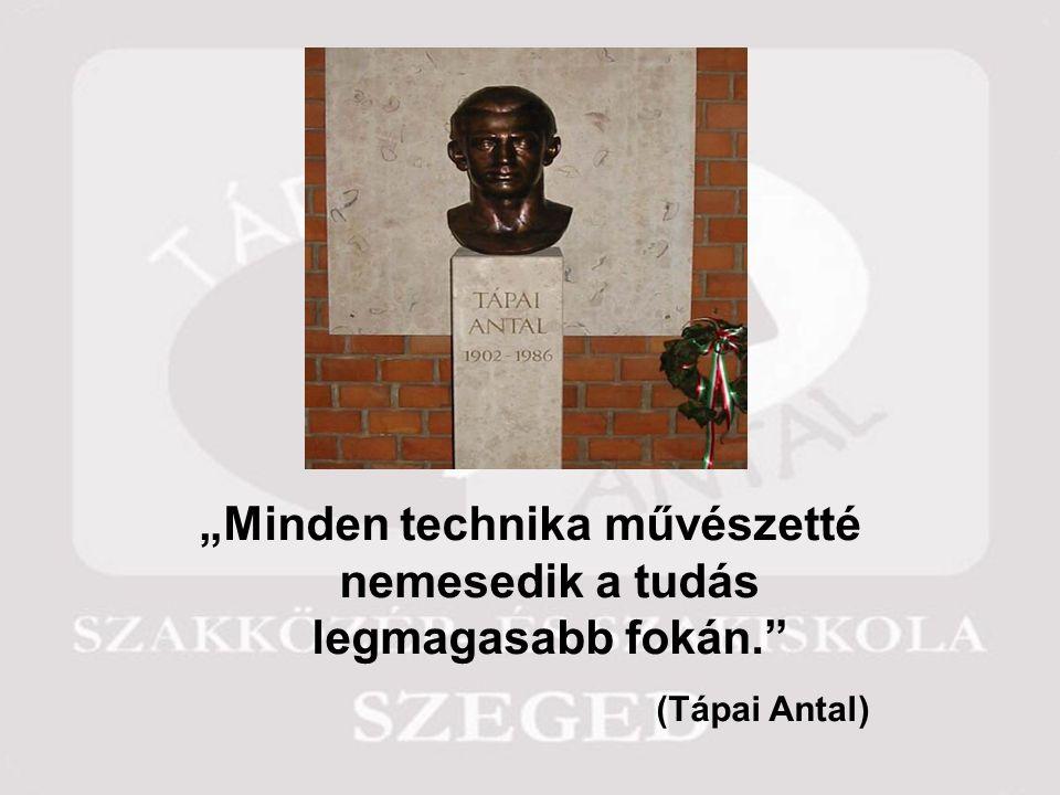 """""""Minden technika művészetté nemesedik a tudás legmagasabb fokán. (Tápai Antal)"""