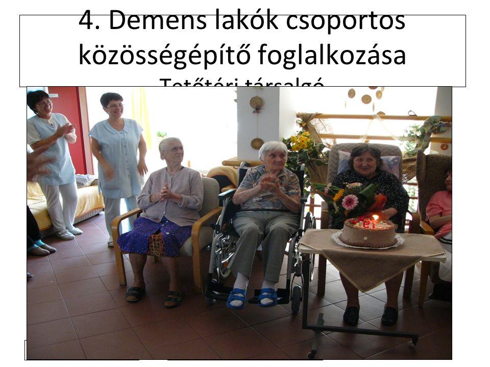 2011. 4. 4. 4. Demens lakók csoportos közösségépítő foglalkozása Tetőtéri társalgó