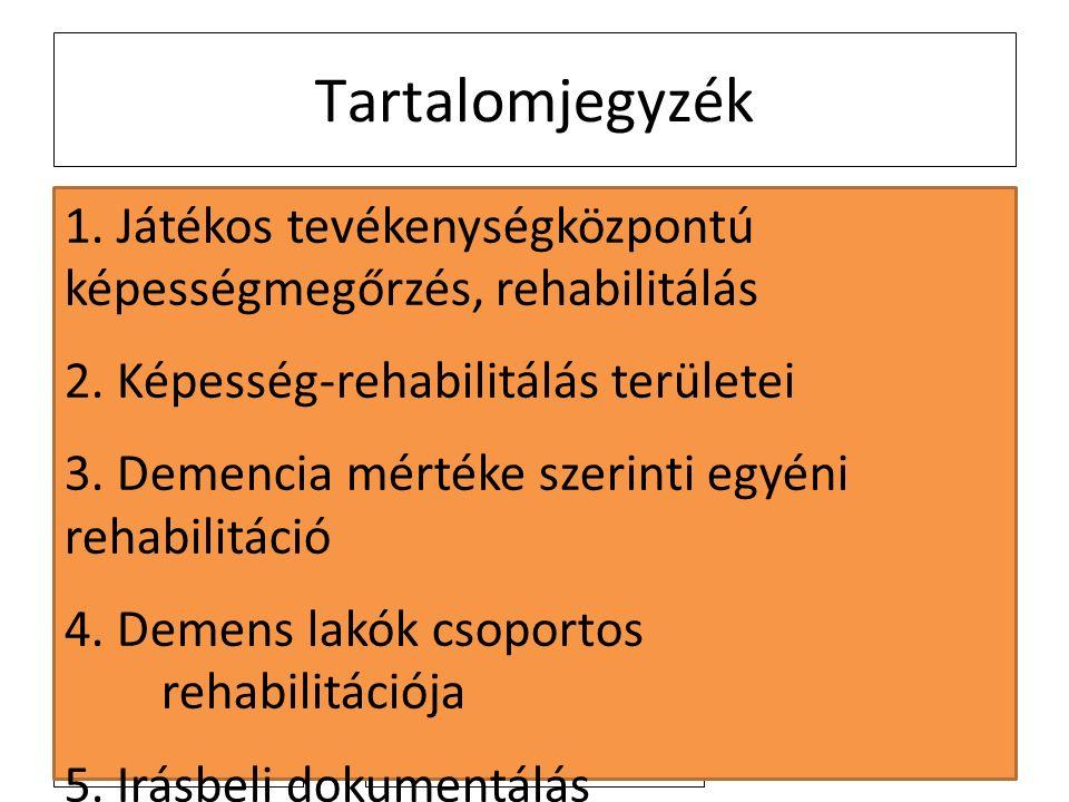 2011. 4. 4. Tartalomjegyzék 1. Játékos tevékenységközpontú képességmegőrzés, rehabilitálás 2.