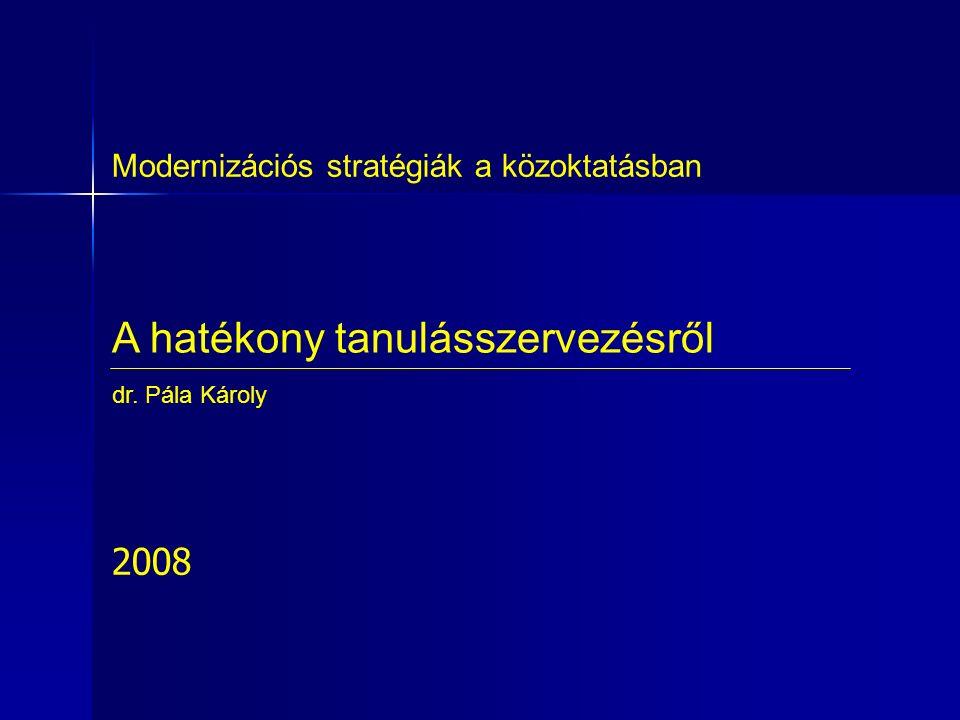 A hatékony tanulásszervezésről Modernizációs stratégiák a közoktatásban dr. Pála Károly 2008
