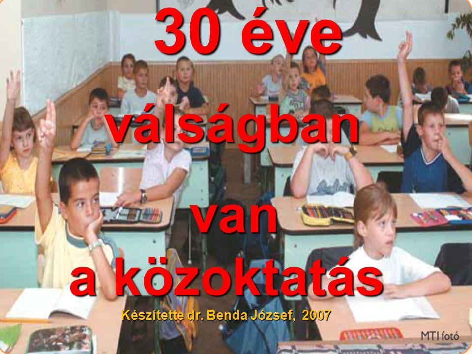 1 válságban van a közoktatás Készítette dr. Benda József, 2007 30 éve