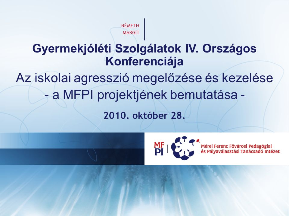 Gyermekjóléti Szolgálatok IV. Országos Konferenciája Az iskolai agresszió megelőzése és kezelése - a MFPI projektjének bemutatása - 2010. október 28.