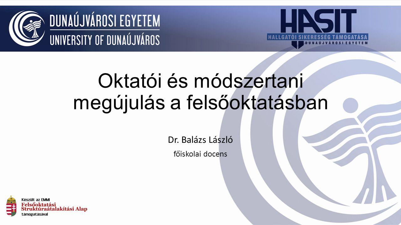 Oktatói és módszertani megújulás a felsőoktatásban Dr. Balázs László főiskolai docens