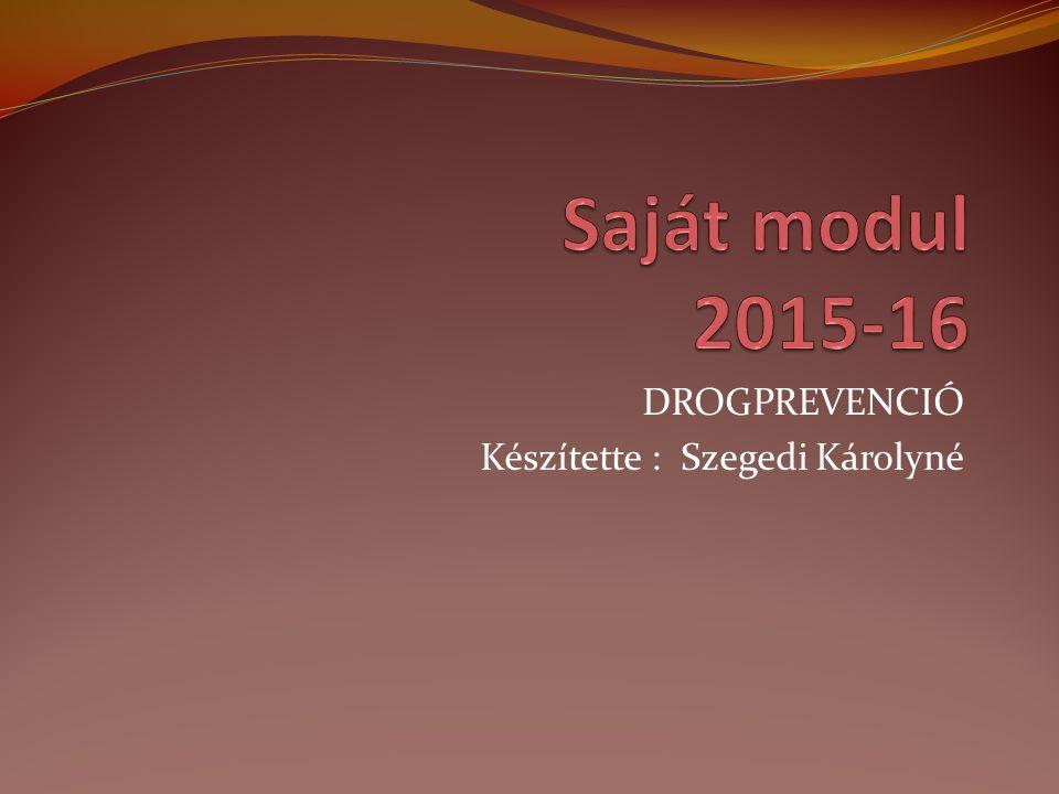 DROGPREVENCIÓ Készítette : Szegedi Károlyné