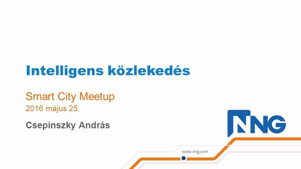 Intelligens közlekedés Smart City Meetup 2016 május 25. Csepinszky András