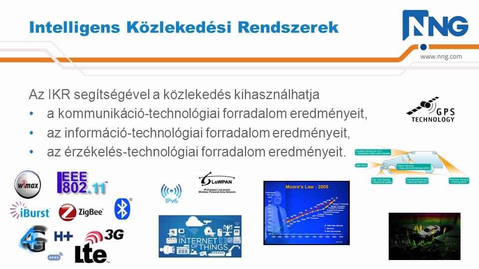 Intelligens Közlekedési Rendszerek Az IKR segítségével a közlekedés kihasználhatja a kommunikáció-technológiai forradalom eredményeit, az információ-t
