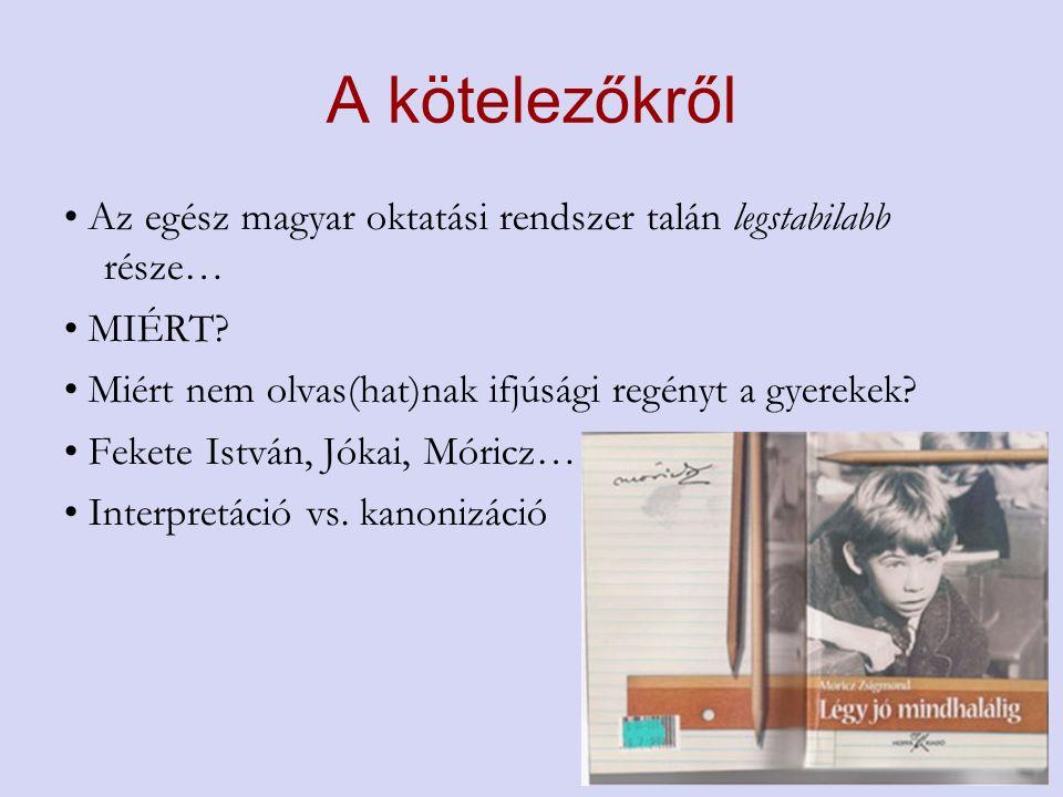 A kötelezőkről Az egész magyar oktatási rendszer talán legstabilabb része… MIÉRT.