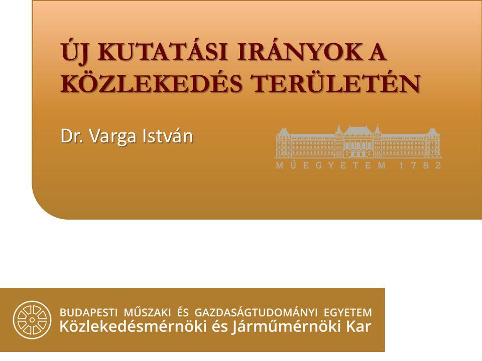 Dr. Varga István ÚJ KUTATÁSI IRÁNYOK A KÖZLEKEDÉS TERÜLETÉN