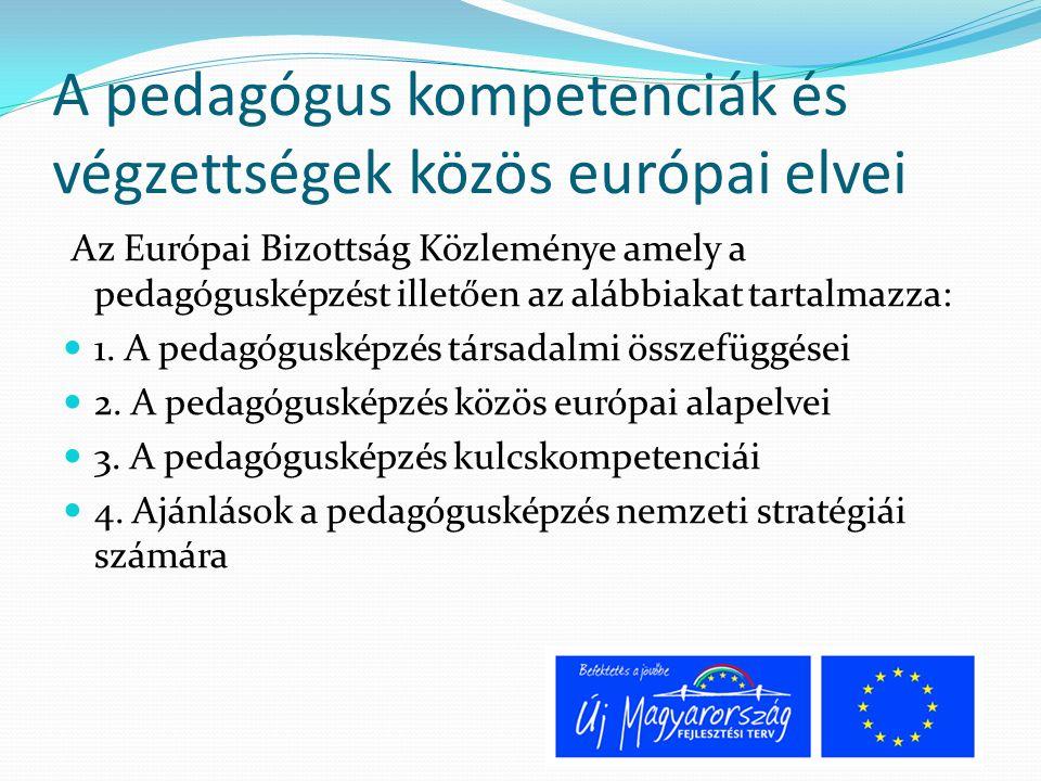 A pedagógus kompetenciák és végzettségek közös európai elvei Az Európai Bizottság Közleménye amely a pedagógusképzést illetően az alábbiakat tartalmazza: 1.