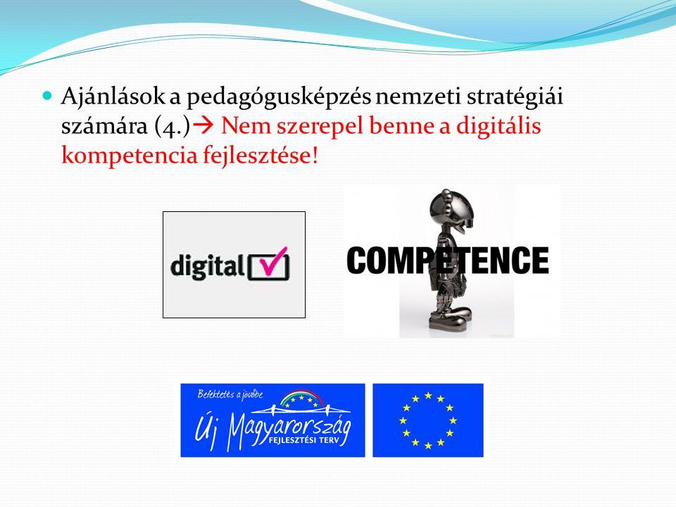 Ajánlások a pedagógusképzés nemzeti stratégiái számára (4.)  Nem szerepel benne a digitális kompetencia fejlesztése!