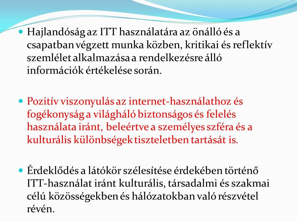 Hajlandóság az ITT használatára az önálló és a csapatban végzett munka közben, kritikai és reflektív szemlélet alkalmazása a rendelkezésre álló információk értékelése során.