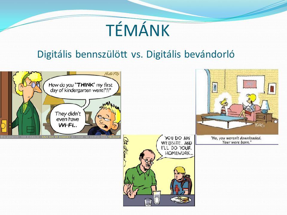 TÉMÁNK Digitális bennszülött vs. Digitális bevándorló