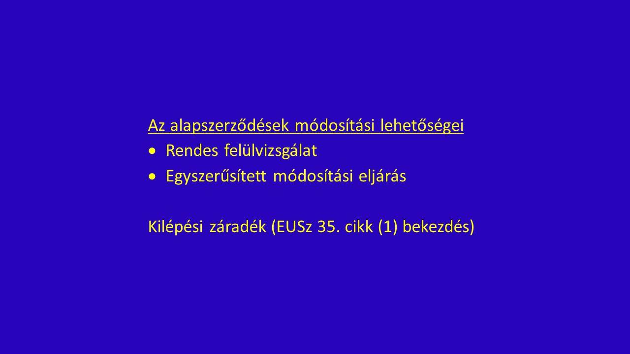 Az alapszerződések módosítási lehetőségei  Rendes felülvizsgálat  Egyszerűsített módosítási eljárás Kilépési záradék (EUSz 35.