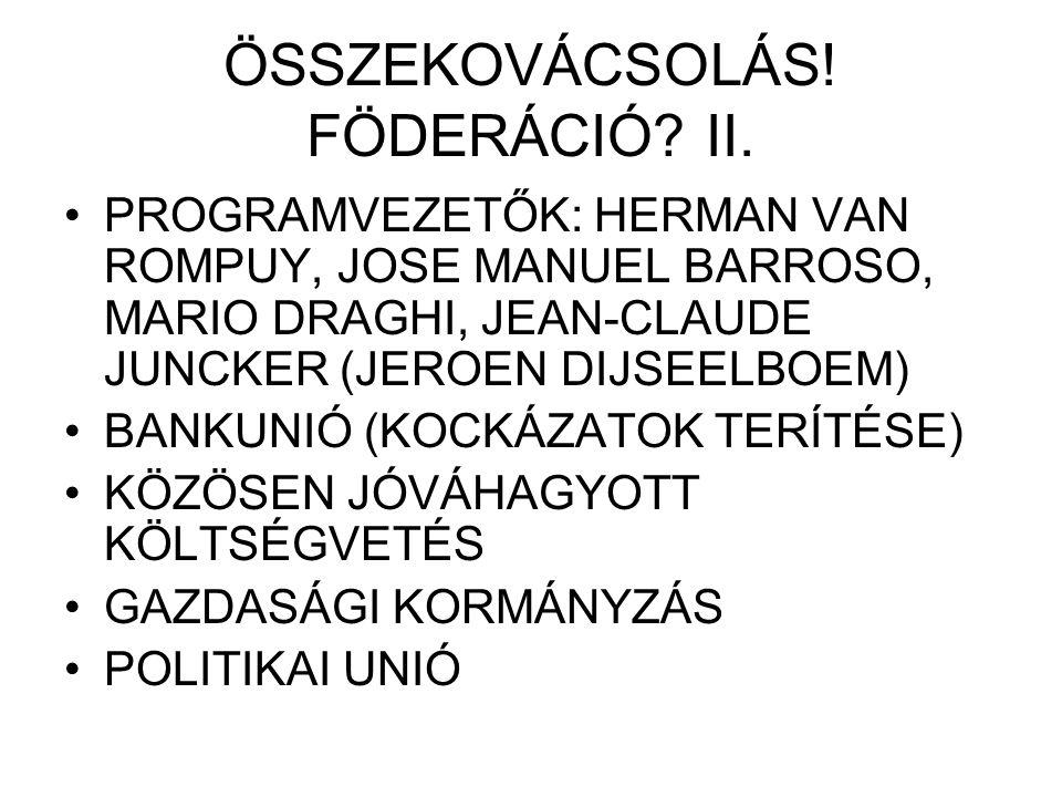 ÖSSZEKOVÁCSOLÁS! FÖDERÁCIÓ? II. PROGRAMVEZETŐK: HERMAN VAN ROMPUY, JOSE MANUEL BARROSO, MARIO DRAGHI, JEAN-CLAUDE JUNCKER (JEROEN DIJSEELBOEM) BANKUNI